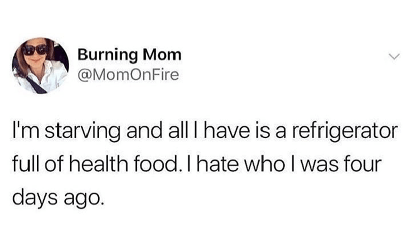 """Tweet that reads, """"I'm starving and all I have is a refrigerator full of health food. I hate who I was four days ago"""""""