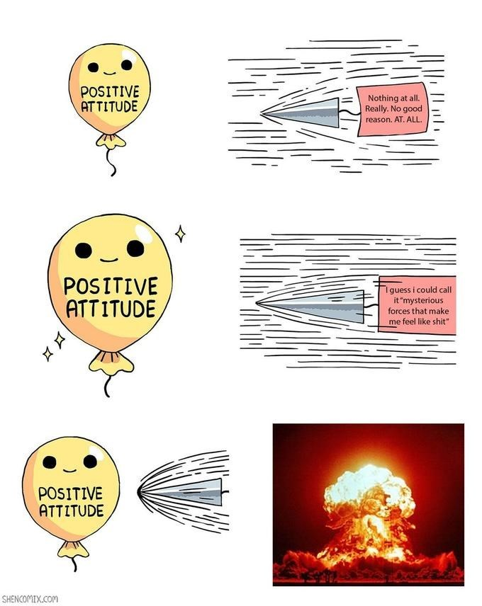"""Yellow - POSITIVE ATTITUDE Nothing at all. Really. No good reason. AT. ALL POSITIVE ATTITUDE, Iguess i could call it """"mysterious forces that make me feel like shit"""" POSITIVE ATTITUDE SHENCOMIX.COM"""