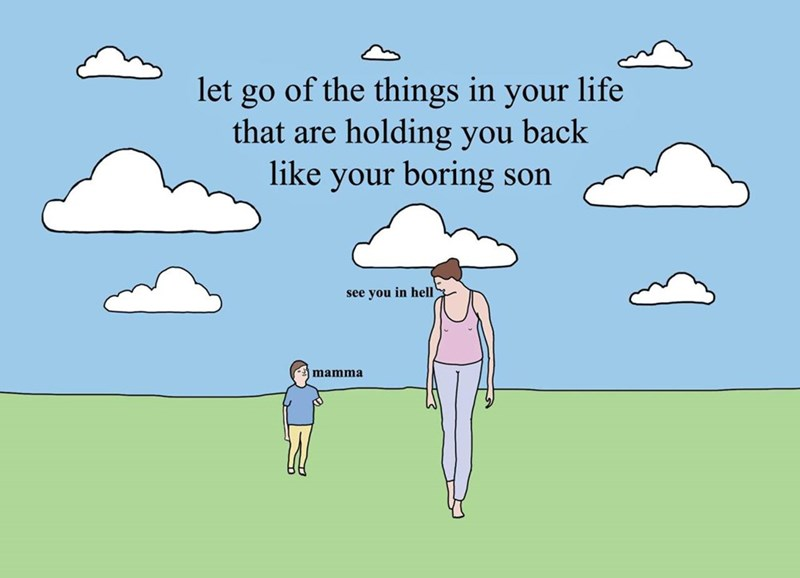 Cartoon - let go of the things in your life that are holding you back like your boring son see you in hell mamma