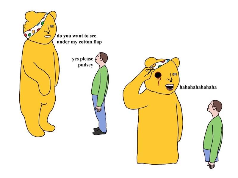 Cartoon - do you want to see under my cotton flap yes please pudsey hahahahahahaha