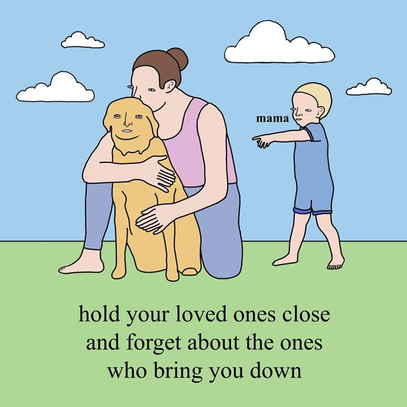 Cartoon - mama hold your loved ones close and forget about the ones who bring you down