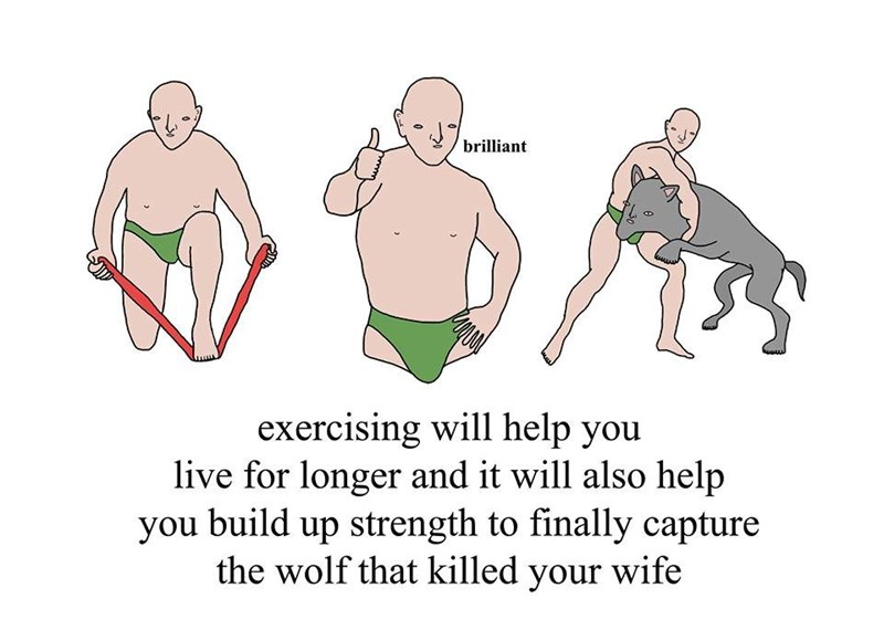 Cartoon - brilliant exercising will help you live for longer and it will also help you build up strength to finally capture the wolf that killed your wife A 30