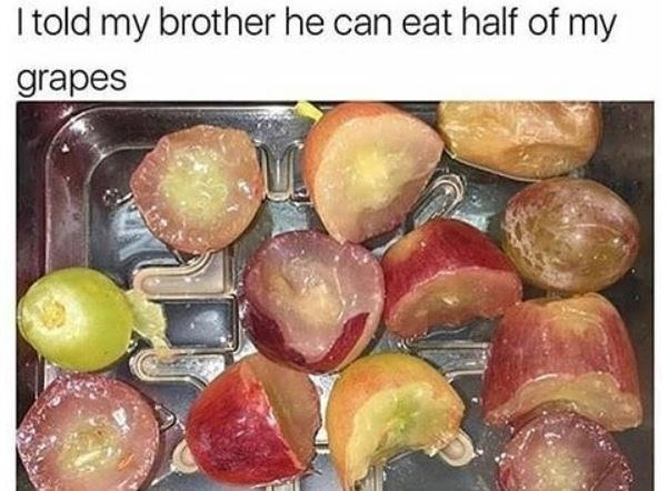 Food - I told my brother he can eat half of my grapes