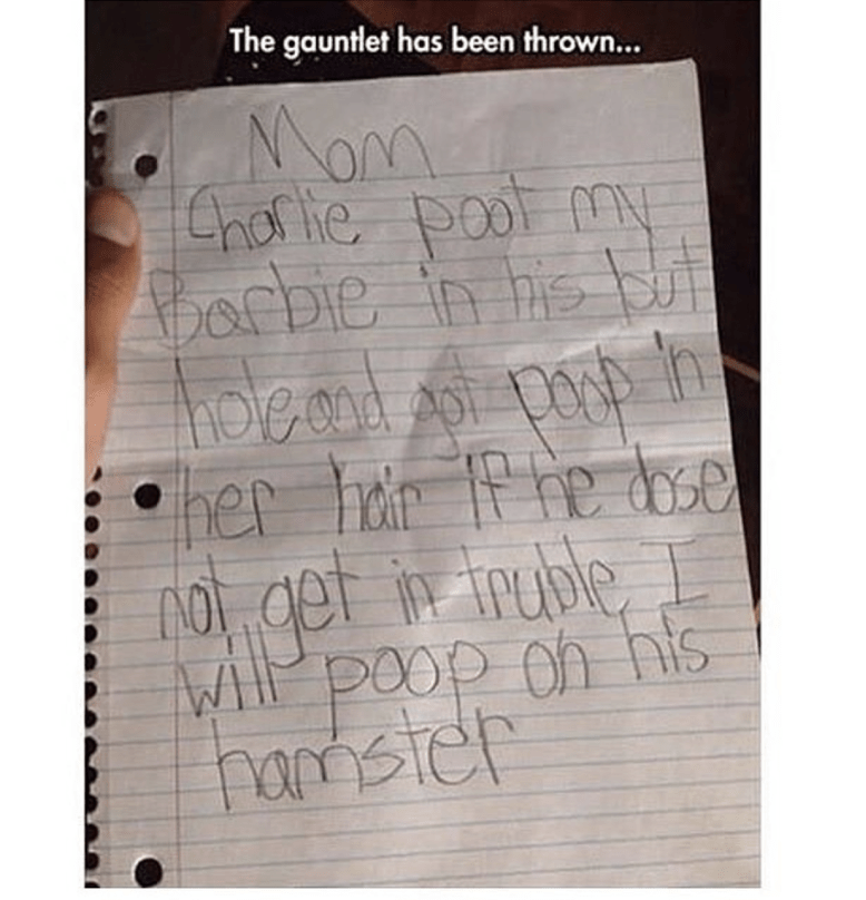 "A note that reads, ""Mom Charlie poot my Barbie in his but hole and got poop in her hair if he dose not get in truble I will poop on his hamster"""