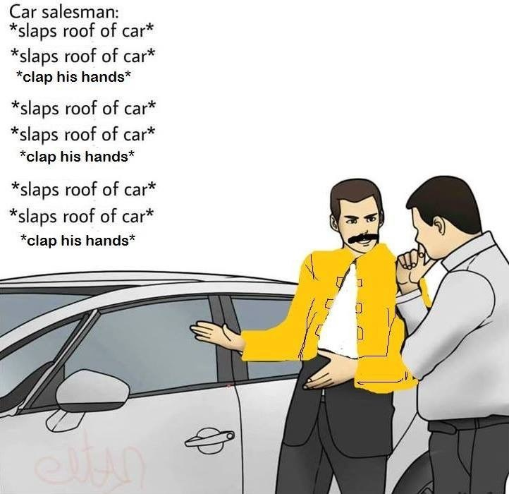 car salesman slapping roof of car but with freddie mercury