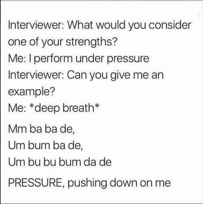 Interviewer asks job candidate what their greatest strength is; candidate answers that they can perform 'Under Pressure' and starts singing the song
