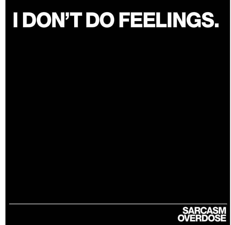 Text - IDON'T DO FEELINGS. SARCASM OVERDOSE
