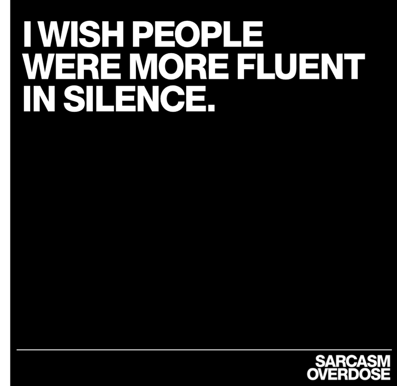 Text - IWISH PEOPLE WERE MORE FLUENT IN SILENCE. SARCASM OVERDOSE