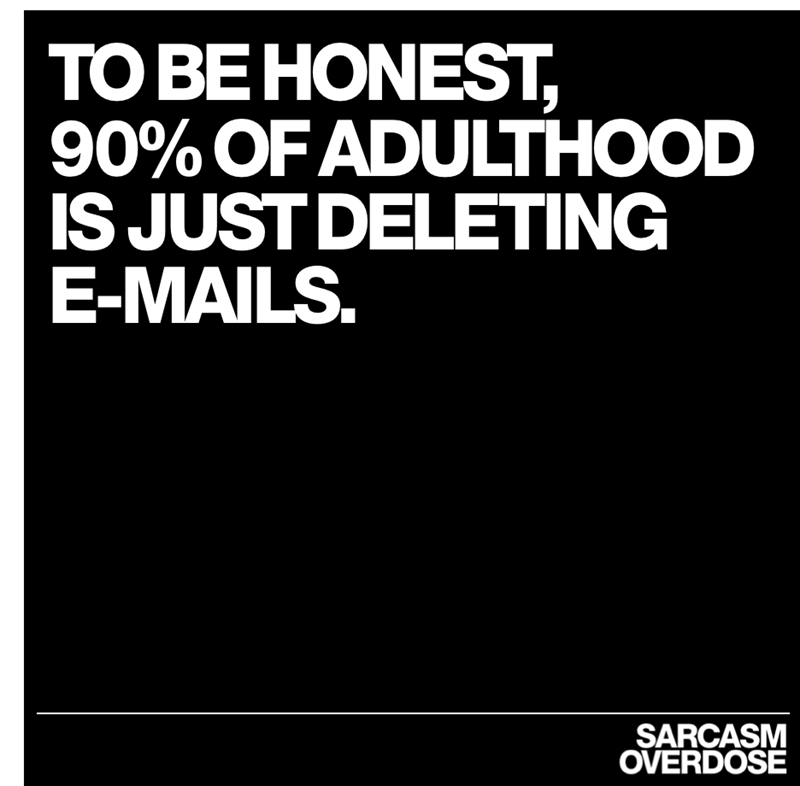 Text - ТОВЕНONEST, 90% OF ADULTHOOD IS JUST DELETING E-MAILS. SARCASM OVERDOSE