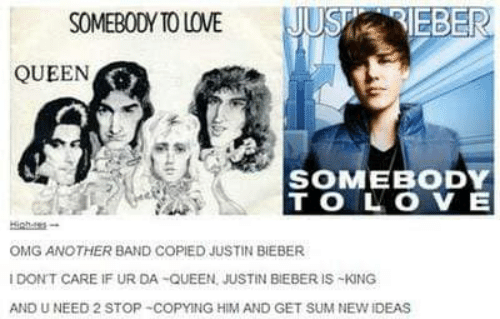 """meme about queen copying Justin bieber songs """"somebody to love"""""""