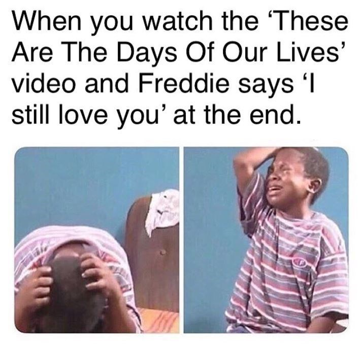 """meme about crying when Freddie says """"i still love you"""""""