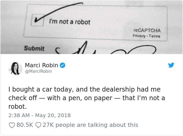 Text - I'm not a robot reCAPTCHA Privacy Terns Submit Marci Robin @MarciRobin I bought a car today, and the dealership had me check off with a pen, on paper - that I'm not a robot. 2:38 AM - May 20, 2018 80.5K 27K people are talking about this