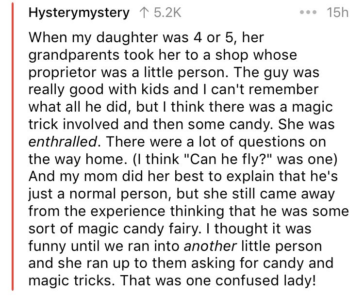askreddit - Text - Hysterymystery 5.2K 15h When my daughter was 4 or 5, her grandparents took her to a shop whose proprietor was a little person.