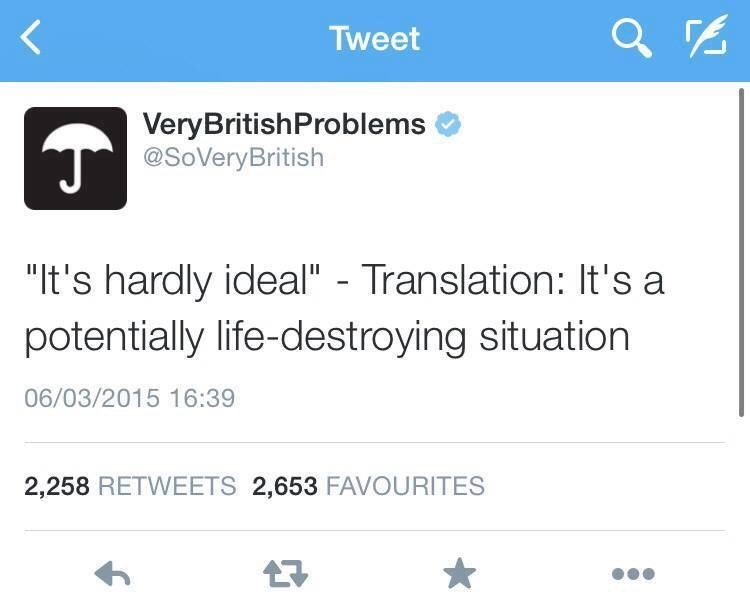 """Text - Tweet VeryBritishProblems @SoVeryBritish """"t's hardly ideal"""" - Translation: It's a potentially life-destroying situation 06/03/2015 16:39 2,258 RETWEETS 2,653 FAVOURITES"""