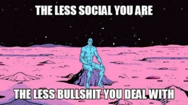 Cartoon - THE LESS SOCIAL YOU ARE THE LESS BULLSHIT-YOU DEAL WITH