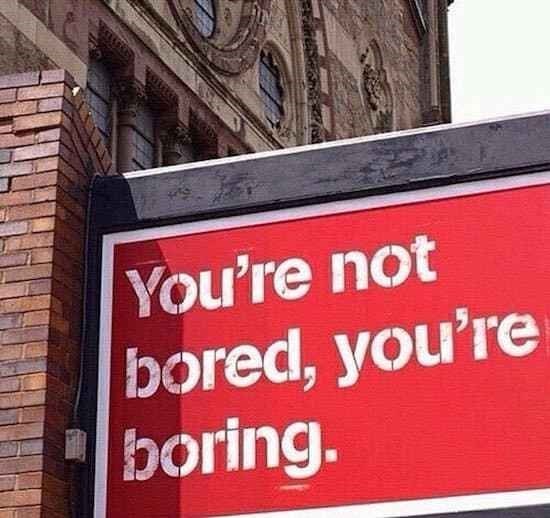 Text - You're not bored, you're boring.