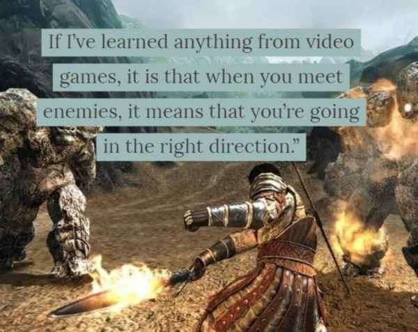 """Action-adventure game - If I've learned anything from video games, it is that when you meet enemies, it means that you're going in the right direction"""""""