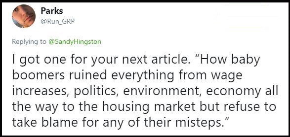 "Text - Parks @Run_GRP Replying to@Sandy Hingston got one for your next article. ""How baby boomers ruined everything from wage increases, politics, environment, economy all the way to the housing market but refuse to take blame for any of their misteps."""