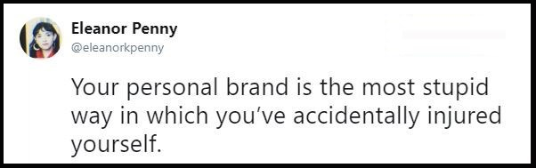 "Original tweet that reads, ""Your personal brand is the most stupid way in which you've accidentally injured yourself"""