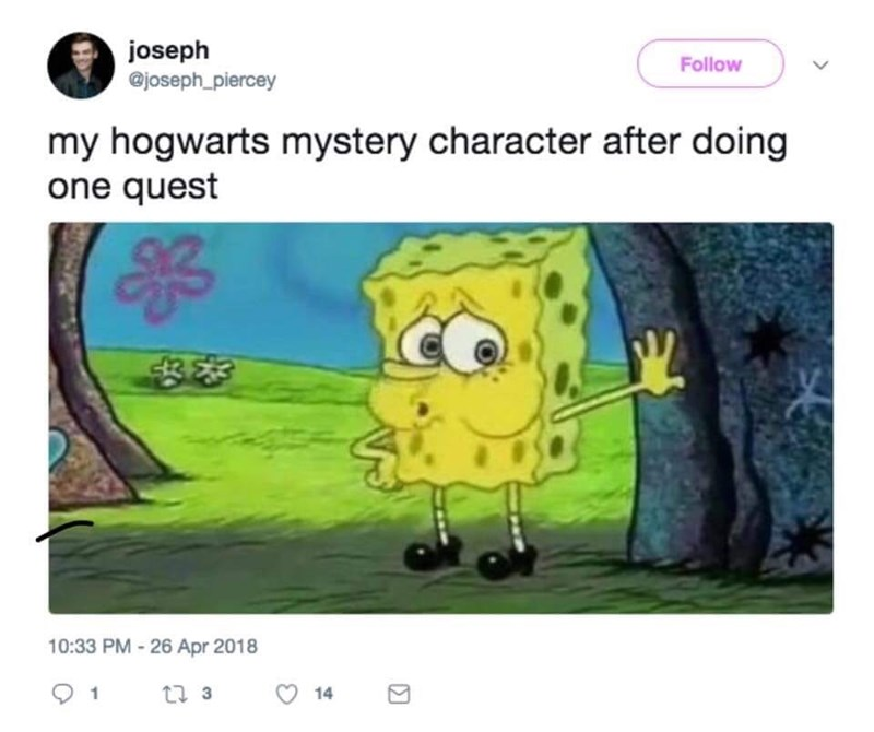 memes - Cartoon - joseph @joseph_piercey Follow my hogwarts mystery character after doing one quest 10:33 PM-26 Apr 2018 t 3 14