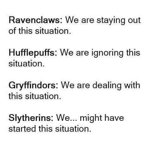 memes - Text - Ravenclaws: We are staying out of this situation. Hufflepuffs: We are ignoring this situation Gryffindors: We are dealing with this situation Slytherins: We... might have started this situation