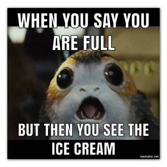 Facial expression - WHEN VOU SAY YOU ARE FULL BUT THEN YOU SEE THE ICE CREAM mematic.net