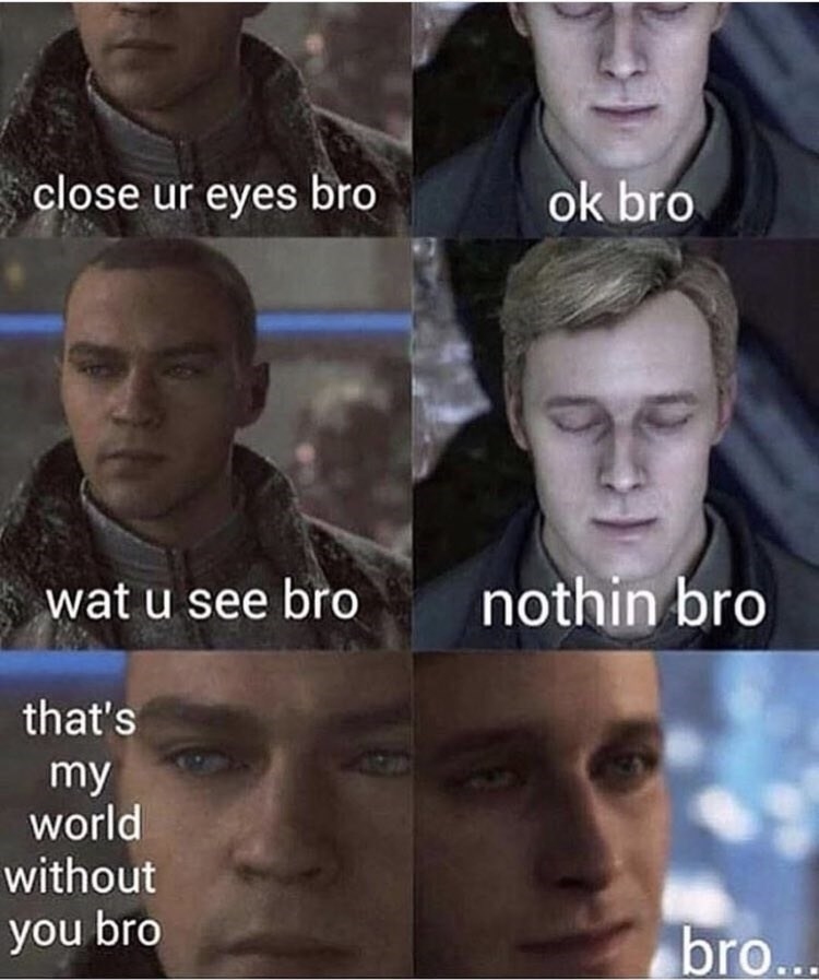 wholesome meme about closing your eyes and not seeing anything and that's how the world will look like without you
