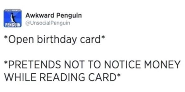Awkward penguin tweet about birthdays about pretending not to notice money while reading the card