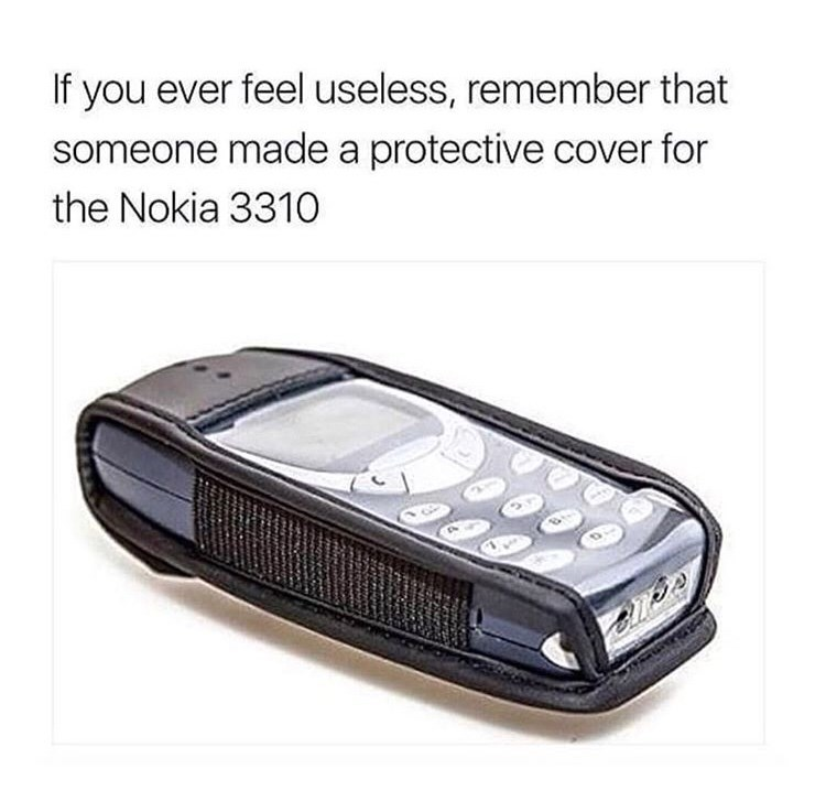 Product - If you ever feel useless, remember that someone made a protective cover for the Nokia 3310 tartetN PA