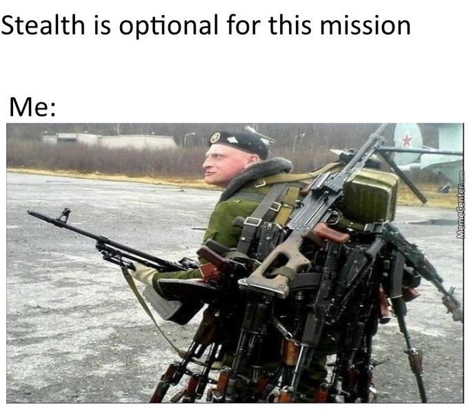 Soldier - Stealth is optional for this mission Mе: MemeCenter.com