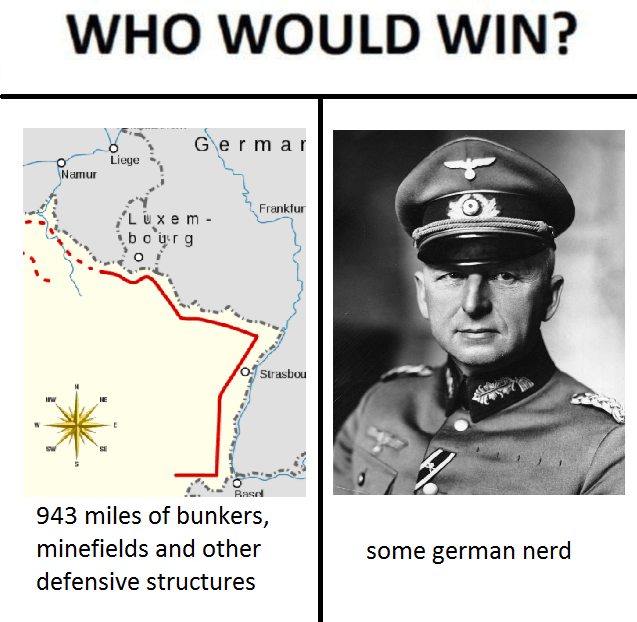 military meme - Text - WHO WOULD WIN? Germar Liege Namur Frankfur L UXem o strasbou ww Basd 943 miles of bunkers, minefields and other some german nerd defensive structures
