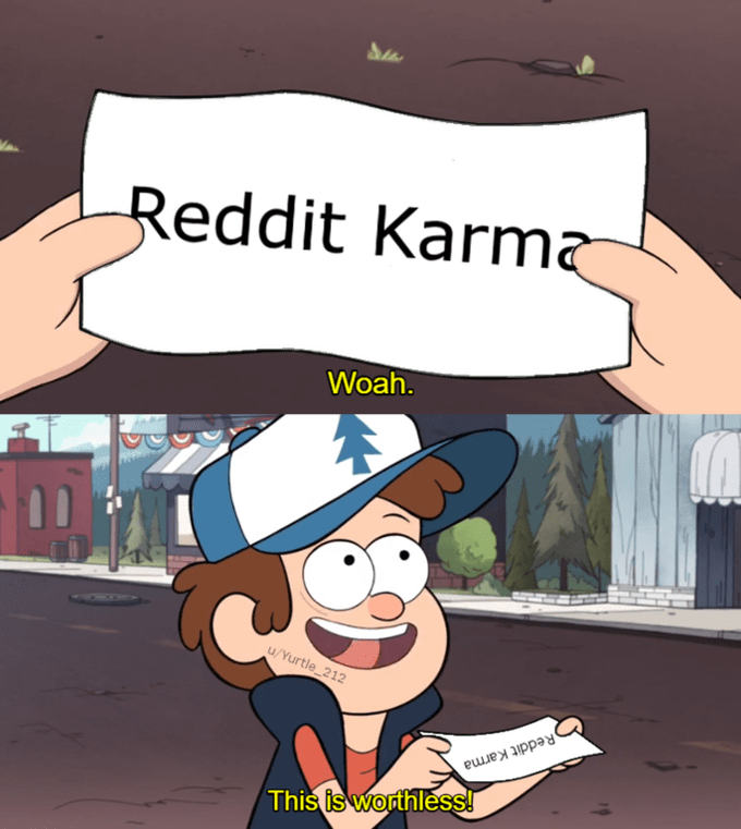 Dipper saying that 'Reddit karma' is worthless