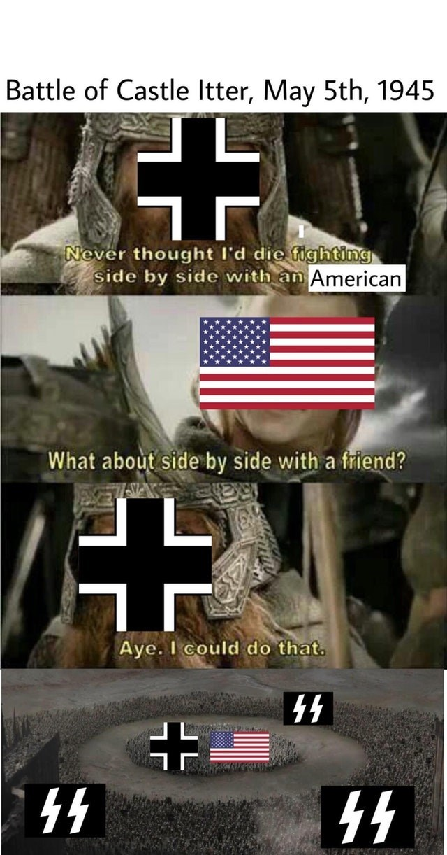military meme - Font - Battle of Castle Itter, May 5th, 1945 Never thought I'd die fighting side by side with an American What about side by side with a friend? Aye. I could do that. 44 KIFEERENCfE