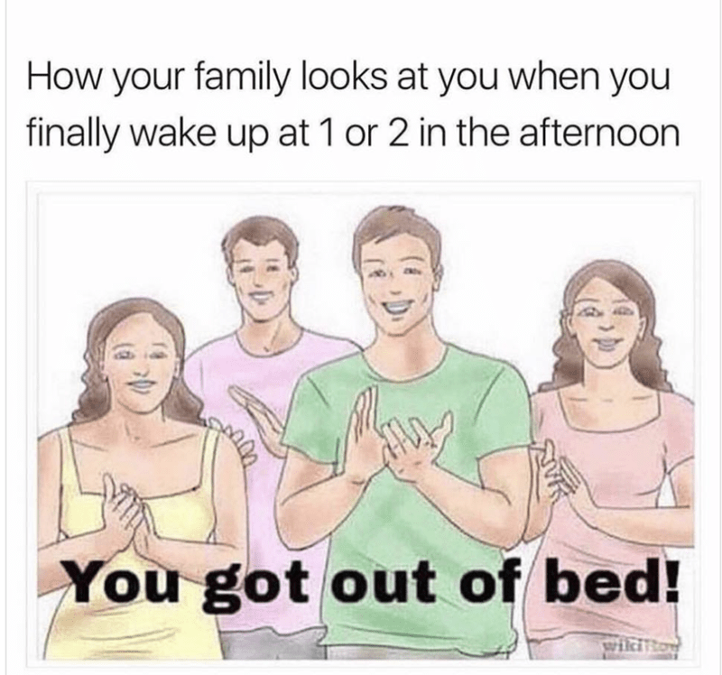 """Drawing of four people clapping with the caption, """"How your family looks at you when you finally wake up at 1 or two in the afternoon"""""""