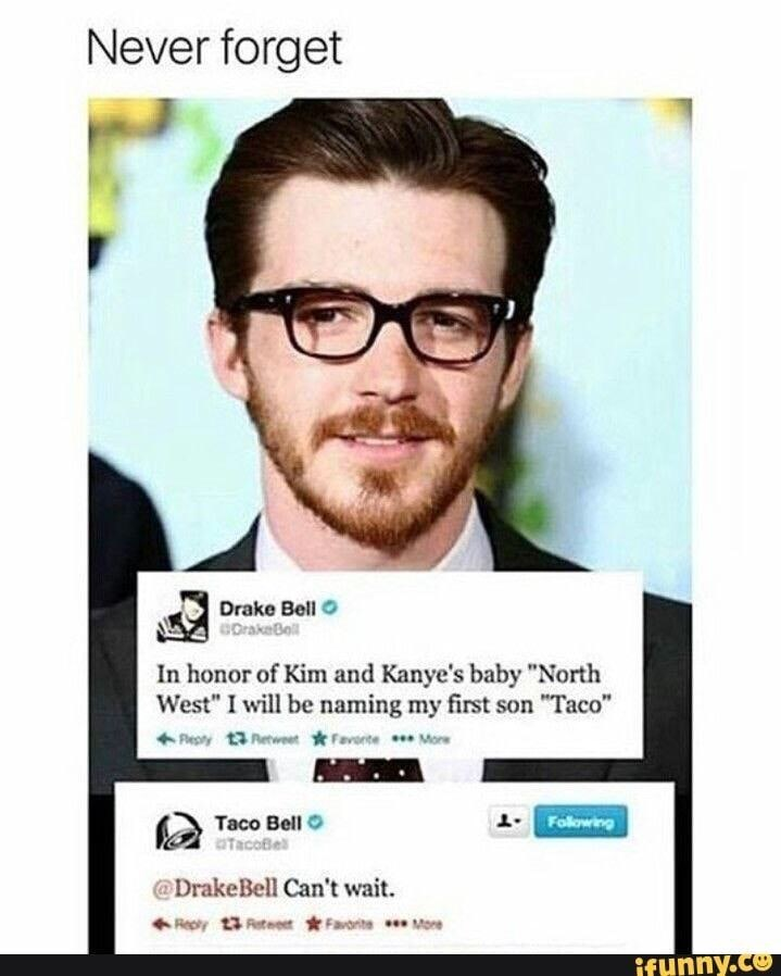 """Eyewear - Never forget Drake Bell COrakeBell In honor of Kim and Kanye's baby """"North West"""" I will be naming my first son """"Taco"""" Flepity 13 RetweetFavonte . More 1Following Taco Bell CTacoBle @DrakeBell Can't wait Reply 13 Retet Faonte Mone ifynny.co"""