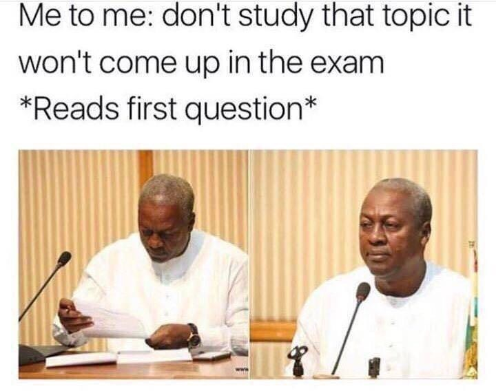 Text - Me to me: don't study that topic it won't come up in the exam *Reads first question*