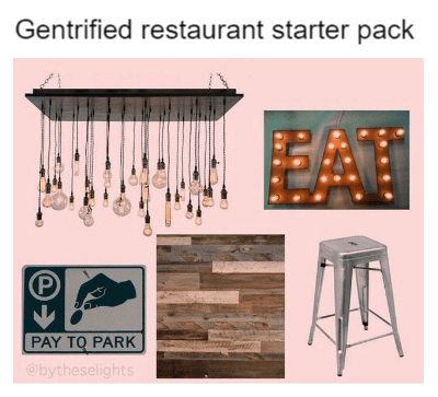 """Gentrified restaurant starter pack"""