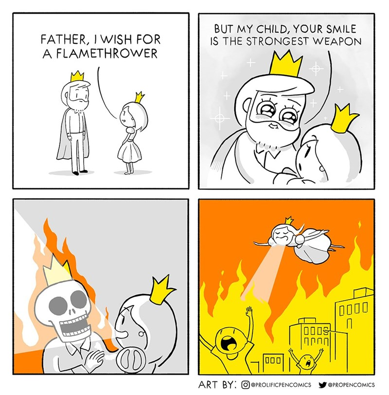 Cartoon - BUT MY CHILD, YOUR SMILE IS THE STRONGEST WEAPON FATHER, I WISH FOR A FLAMETHROWER 0000 ART BY: O@PROLIFICPENCOMICS @PROPENCOMICS