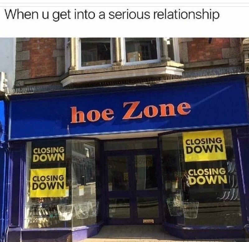 "Store front that says 'Hoe Zone' that's closing down under the caption, ""When you get into a serious relationship"""