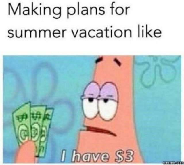 Cartoon - Making plans for summer vacation like I have $3