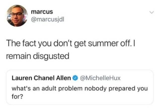 Text - marcus @marcusjdl The fact you don't get summer of. remain disgusted Lauren Chanel Allen@MichelleHux what's an adult problem nobody prepared you for?
