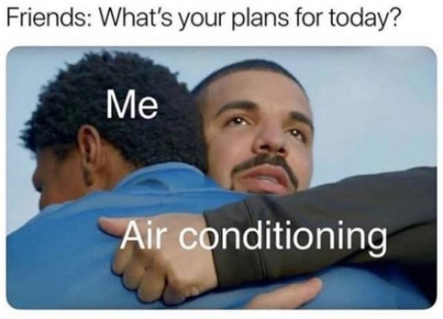 Text - Friends: What's your plans for today? Me Air conditioning