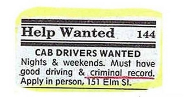Text - Help Wanted 144 CAB DRIVERS WANTED Nights & weekends. Must have good driving & criminal record. Apply in person, 151 Elm St.