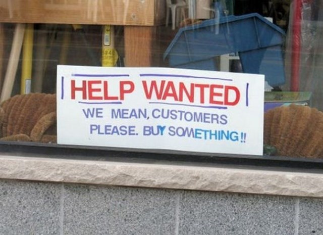 Signage - HELP WANTED WE MEAN,CUSTOMERS PLEASE. BUY SOMETHING!!