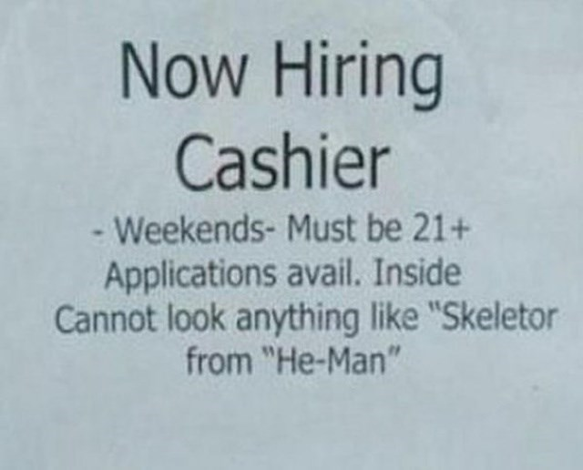 "Text - Now Hiring Cashier - Weekends- Must be 21+ Applications avail. Inside Cannot look anything like ""Skeletor from ""He-Man"""