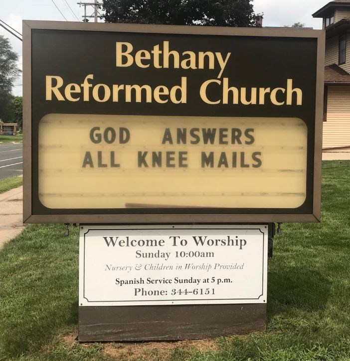 Signage - Bethany Reformed Church GOD ALL KNEE MAILS ANSWERS Welcome To Worship Sunday 10:00am Nursery&Children in Worship Provided Spanish Service Sunday at 5 p.m. Phone: 344-6151