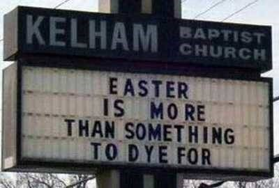 Signage - KELHAM BAPTIST CHURCH EASTER IS MO RE THAN SOMETHING TO DYE FOR