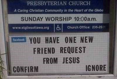 """Church sign that reads, """"You have one new friend request from Jesus - confirm or ignore"""""""