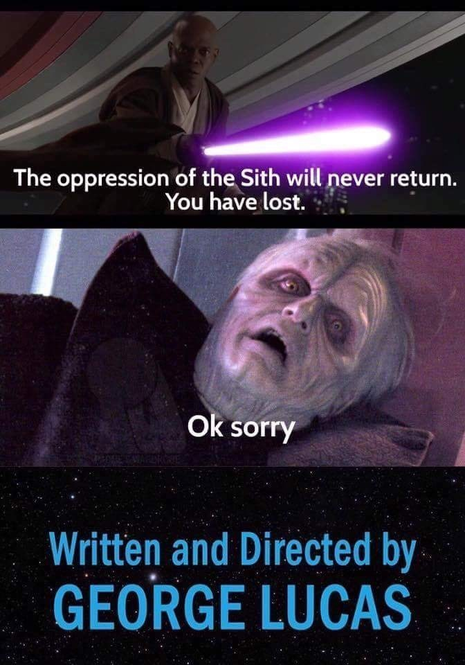 dank - Text - The oppression of the Sith will never return. You have lost. Ok sorry Written and Directed by GEORGE LUCAS