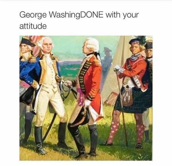 People - George WashingDONE with your attitude